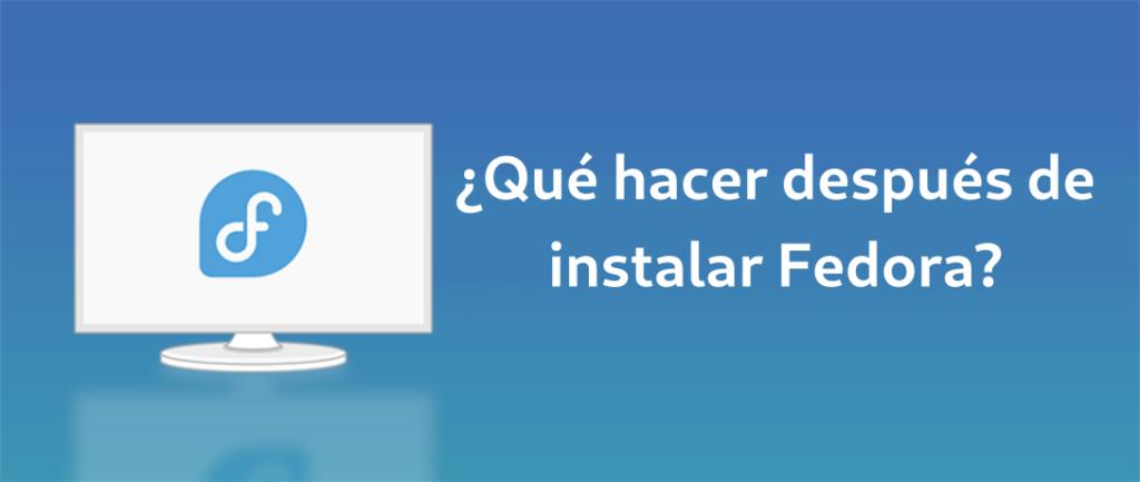 ¿Qué hacer después de instalar Fedora 34?